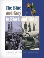 The Blue and Gray in Black and White : A History of Civil War Photography артикул 1489a.